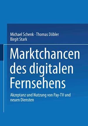 Marktchancen des digitalen Fernsehens af Michael Schenk, Thomas Dobler, Birgit Stark