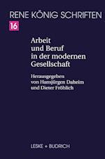 Arbeit Und Beruf in Der Modernen Gesellschaft af Rene Konig