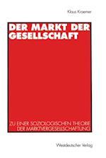Der Markt der Gesellschaft af Klaus Kraemer