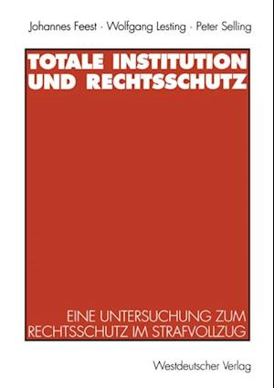 Totale Institution und Rechtsschutz af Johannes Feest, Peter Selling, Wolfgang Lesting