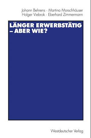 Langer erwerbstatig - aber wie? af Johann Behrens, Holger Viebrok, Martina Morschhauser