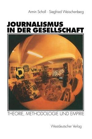 Journalismus in der Gesellschaft af Armin Scholl, Siegfried Weischenberg