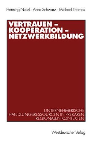 Vertrauen - Kooperation - Netzwerkbildung af Michael Thomas, Anna Schwarz, Henning Nuissl