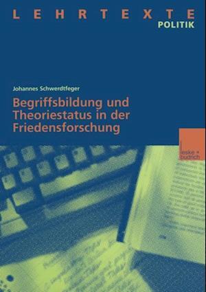 Begriffsbildung und Theoriestatus in der Friedensforschung af Johannes Schwerdtfeger