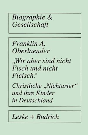 Wir aber sind nicht Fisch und nicht Fleisch' Christliche Nichtarier' und ihre Kinder in Deutschland af Franklin A. Oberlaender