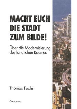 Macht Euch die Stadt zum Bilde! af Thomas Fuchs