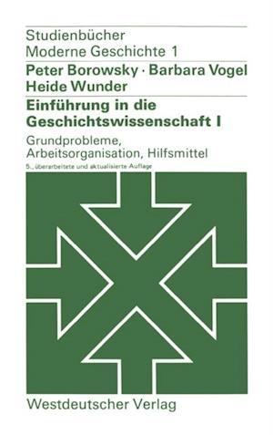 Einfuhrung in die Geschichtswissenschaft I: Grundprobleme, Arbeitsorganisation, Hilfsmittel af Heide Wunder, Barbara Vogel