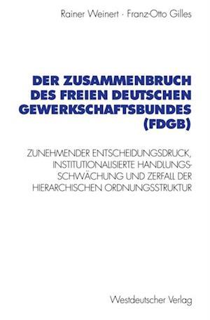 Der Zusammenbruch des Freien Deutschen Gewerkschaftsbundes (FDGB) af Rainer Weinert, Franz-Otto Gilles