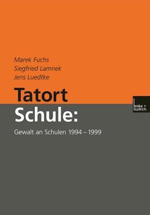 Tatort Schule: Gewalt an Schulen 1994-1999 af Marek Fuchs, Siegfried Lamnek, Jens Luedtke