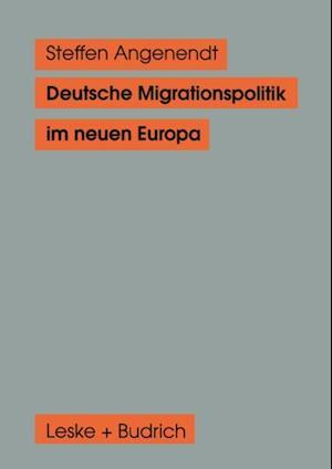 Deutsche Migrationspolitik im neuen Europa af Steffen Angenendt