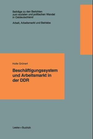 Beschaftigungssystem und Arbeitsmarkt in der DDR