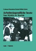 Arbeiterjugendliche Heute -- Vom Mythos Zur Realitat af Franz Grubauer
