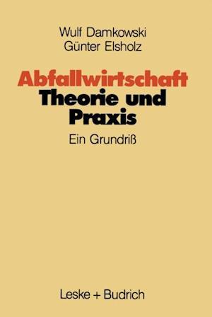Abfallwirtschaft Theorie und Praxis af Gunter Elsholz, Wulf Damkowski
