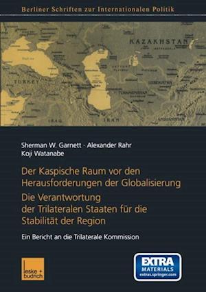 Der Kaspische Raum vor den Herausforderungen der Globalisierung af Koji Watanabe, Alexander Rahr, Sherman W. Garnett