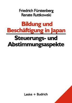 Bildung und Beschaftigung in Japan - Steuerungs- und Abstimmungsaspekte af Friedrich Furstenberg, Renate Ruttkowski