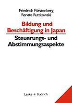 Bildung Und Beschaftigung in Japan Steuerungs- Und Abstimmungsaspekte af Renate Ruttkowski, Friedrich Furstenberg