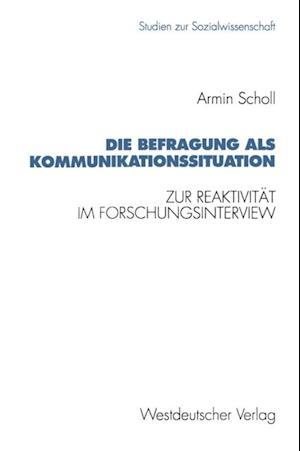 Die Befragung als Kommunikationssituation af Armin Scholl