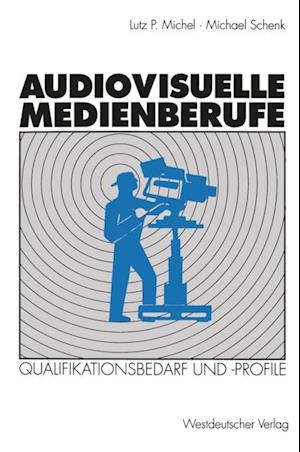 Audiovisuelle Medienberufe af Michael Schenk