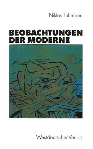 Beobachtungen der Moderne af Niklas Luhmann