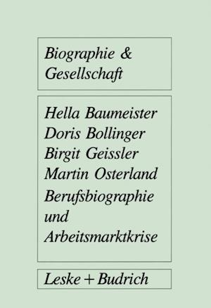 Berufsbiographie und Arbeitsmarktkrise af Hella Baumeister, Birgit Geissler, Doris Bollinger