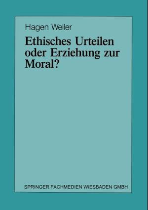 Ethisches Urteilen oder Erziehung zur Moral? af Hagen Weiler