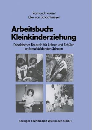Arbeitsbuch: Kleinkindererziehung af Raimund Pousset, Elke Von Schachtmeyer