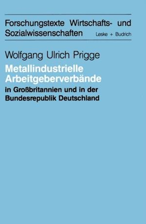 Metallindustrielle Arbeitgeberverbande in Grobritannien und der Bundesrepublik Deutschland af Wolfgang-Ulrich Prigge