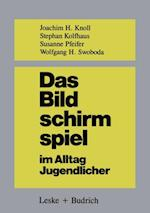 Das Bildschirmspiel im Alltag Jugendlicher af Joachim H. Knoll