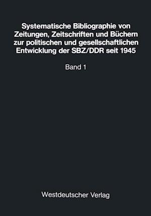 Systematische Bibliographie von Zeitungen, Zeitschriften und Buchern zur politischen und gesellschaftlichen Entwicklung der SBZ/DDR seit 1945