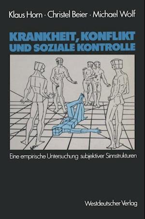 Krankheit, Konflikt und soziale Kontrolle af Michael Wolf, Klaus Horn, Christel Beier