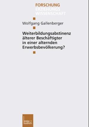 Weiterbildungsabstinenz alterer Beschaftigter in einer alternden Erwerbsbevolkerung? af Wolfgang Gallenberger