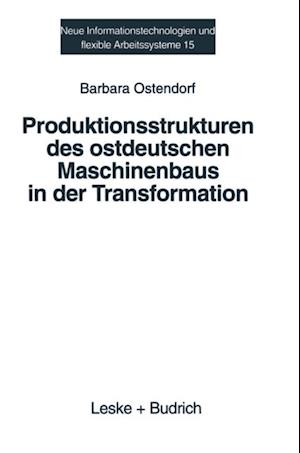 Produktionsstrukturen des ostdeutschen Maschinenbaus in der Transformation af Barbara Ostendorf