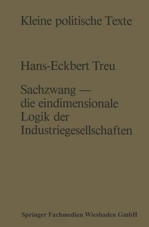 Sachzwang - die eindimensionale Logik der Industriegesellschaften af Hans-Eckbert Treu