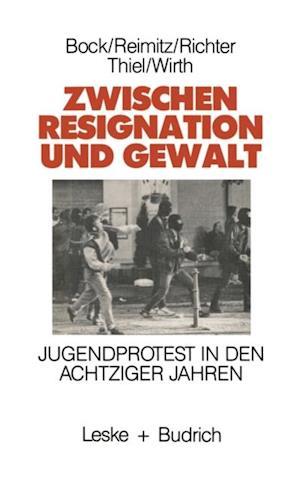 Zwischen Resignation und Gewalt af Wolfgang Thiel, Hans-Jurgen Wirth, Marlene Bock
