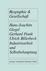 Industriearbeit und Selbstbehauptung (Biographie Gesellschaft)