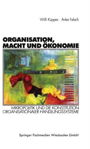 Organisation, Macht und Okonomie af Anke Felsch, Willi Kupper