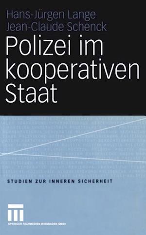 Polizei im kooperativen Staat af Hans-Jurgen Lange, Jean-Claude Schenck
