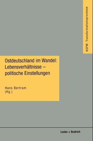 Ostdeutschland im Wandel: Lebensverhaltnisse - politische Einstellungen
