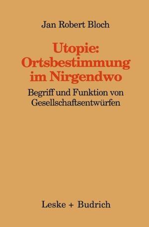 Utopie: Ortsbestimmungen im Nirgendwo af Jan Robert Bloch