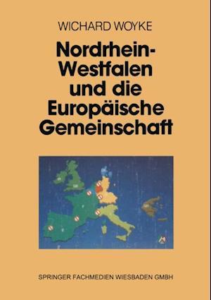 Nordrhein-Westfalen und die Europaische Gemeinschaft af Wichard Woyke