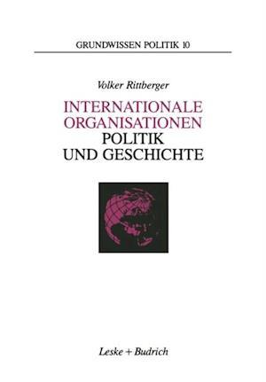 Internationale Organisationen - Politik und Geschichte af Volker Rittberger