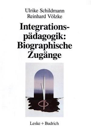 Integrationspadagogik: Biographische Zugange af Ulrike Schildmann