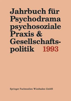 Jahrbuch fur Psychodrama, psychosoziale Praxis & Gesellschaftspolitik 1993