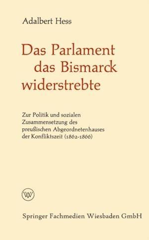 Das Parlament das Bismarck widerstrebte af Adalbert Hess