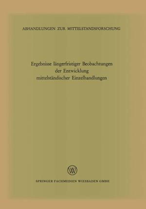 Ergebnisse langerfristiger Beobachtungen der Entwicklung mittelstandischer Einzelhandlungen af Institut fur Mittelstandsforschung