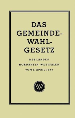 Das Gemeinde-Wahlgesetz des Landes Nordrhein-Westfalen vom 6. April 1948 af Georg Rasche
