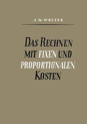 Das Rechnen mit Fixen und Proportionalen Kosten af Alfons Max Wolter