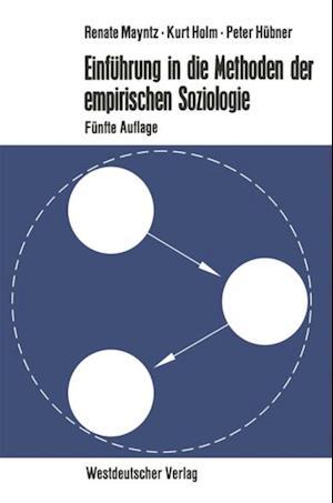 Einfuhrung in die Methoden der empirischen Soziologie af Renate Mayntz, Kurt Holm, Peter Hubner