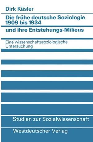 Die fruhe deutsche Soziologie 1909 bis 1934 und ihre Entstehungs-Milieus