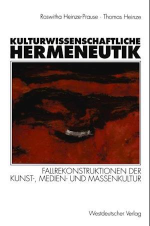 Kulturwissenschaftliche Hermeneutik af Thomas Heinze, Roswitha Heinze-Prause